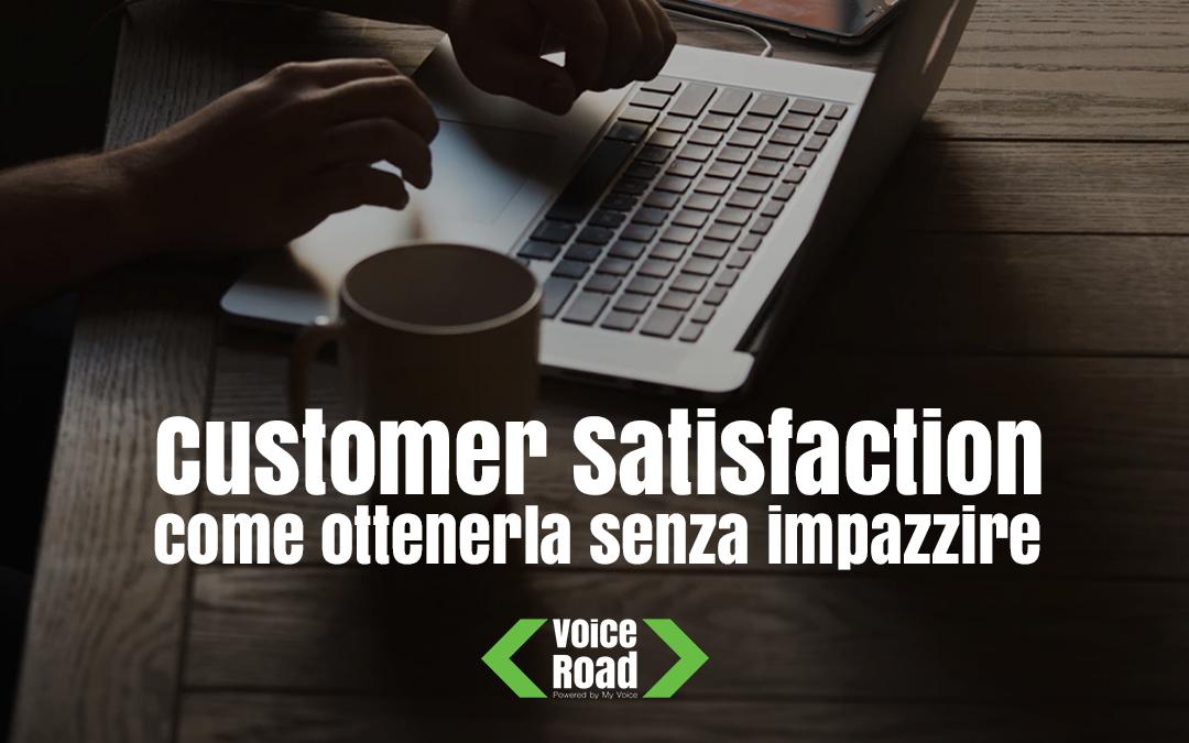 Customer Satisfaction: come ottenerla senza impazzire